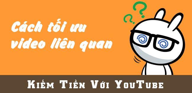 Hướng dẫn cách tối ưu hiển thị Video liên quan trên Youtube