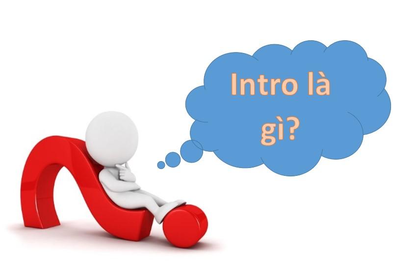 Tìm hiểu Intro là gì?